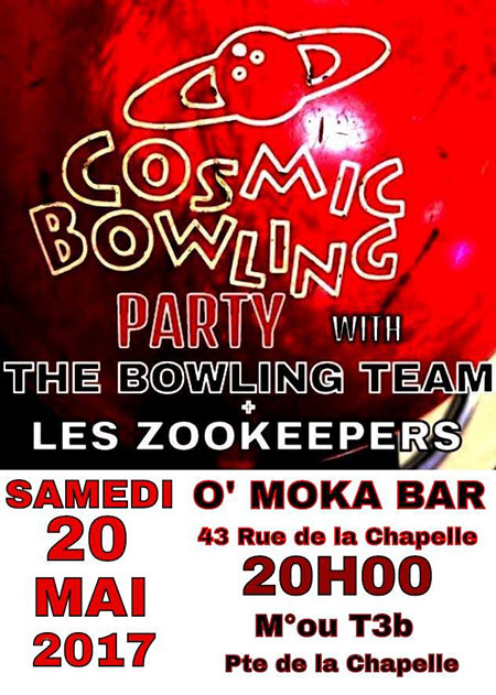 THE BOWLING TEAM + LES ZOOKEEPERS - COSMIC BOWLING PARTY!!! le 20 mai 2017 à Paris (75)