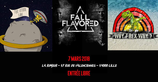 Release Party Fall Flavored + The Other Side + Why T-Rex Why ? le 07 mars 2018 à Lille (59)