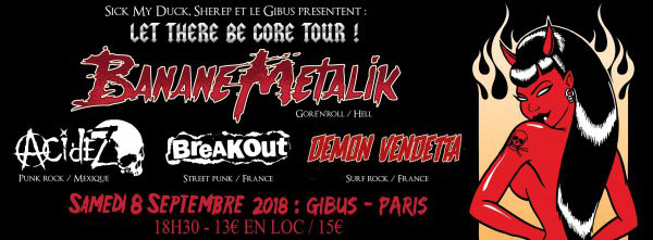 Banane Metalik + Acidez + Breakout + Demon Vendetta le 08 septembre 2018 à Paris (75)