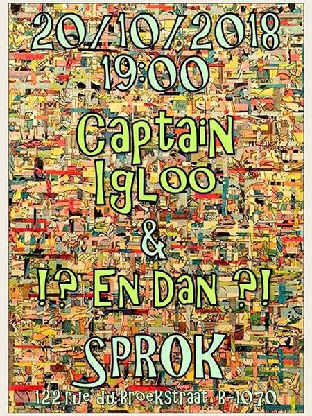 ?! En dAn !? + Captain Igloo au Sprok le 20/10/2018 à Anderlecht (BE)