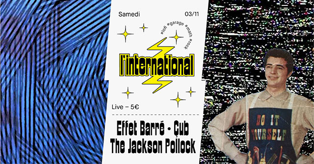 Effet Barré (release party) + The Jackson Pollock + Çub le 03 novembre 2018 à Paris (75)